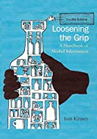 Loosening the Grip 12th Edition: A Handbook of Alcohol Information
