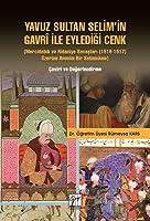 Yavuz Sultan Selim'in Gavri ile Eyledigi Cenk (Mercidabik ve Ridaniye Savaslari 1516-1517 Üzerine Anonim Bir Selimnâme)