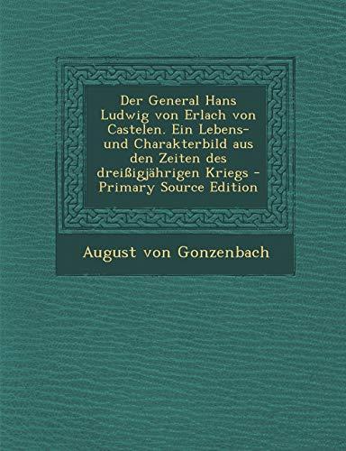 Der General Hans Ludwig Von Erlach Von Castelen. Ein Lebens- Und Charakterbild Aus Den Zeiten Des Drei igj hrigen Kriegs