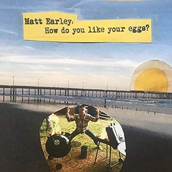 Matt Earley: How Do You Like Your Eggs?