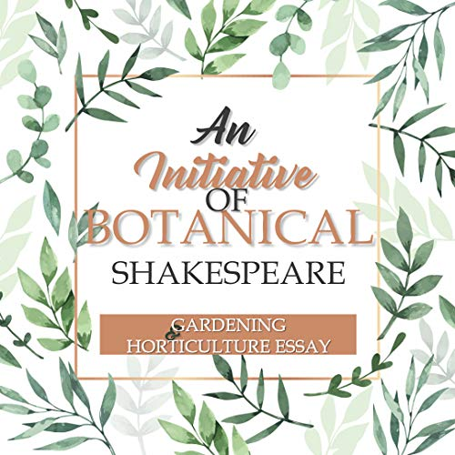 An Initiative Of Botanical Shakespeare: An Visual Compilation Of Flowers, Fruits, Vegetables, Leaves, Seeds And Vegetation Illustrated By The Grand Screenwriter Of The World (English Edition)
