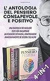 L'ANTOLOGIA DEL PENSIERO CONSAPEVOLE E POSITIVO: Una raccolta dei migliori testi per svi...
