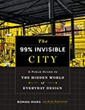The 99% Invisible City: A Field...