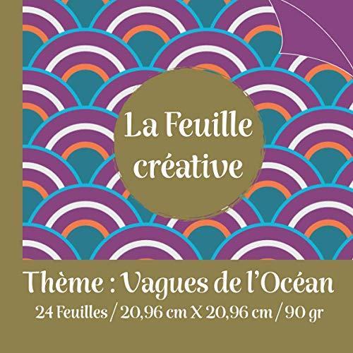 La Feuille créative / Thème : vagues de l'océan / 24 feuilles /20,96 cm X 20,96 cm /90 gr: cadeau original pour des pauses récréatives / passionné(e)s ... pop'up /bullet /journal de voyage /kakebo...