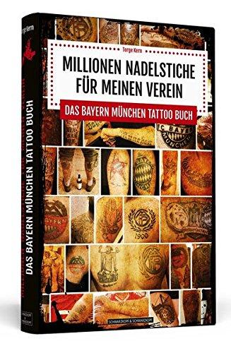 Millionen Nadelstiche für meinen Verein: Das Bayern München Tattoo Buch