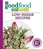 Good Food Eat Well: Low-Sugar Recipes (English Edition)
