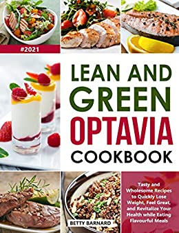 Lean and Green Optavia Cookbook: Tasty and Wholesome Recipes to Quickly Lose Weight, Feel Great, and Revitalize Your Health while Eating Flavourful Meals (Optavia Diet) by [Betty Barnard]