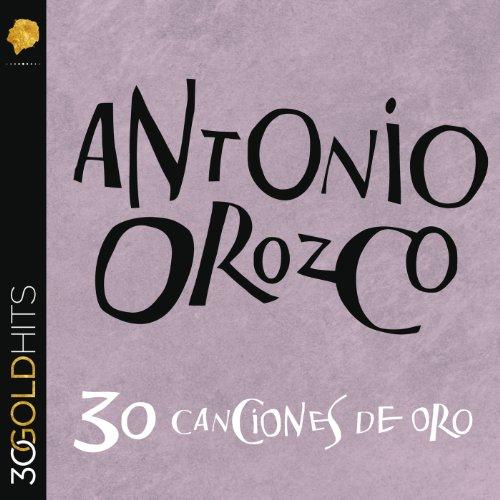 Antonio Orozco 30 Canciones De Oro