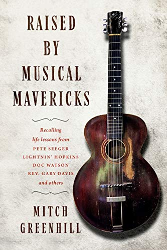 Raised by Musical Mavericks: Recalling life lessons from Pete Seeger, Lightnin' Hopkins, Doc Watson, Reverend Gary Davis and others