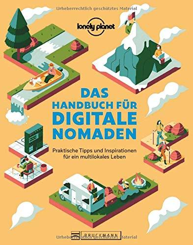 Das Handbuch für digitale Nomaden. Praktische Tipps und Inspiration für ein multilokales Leben. Die ultimative Anleitung, wie man arbeitet und gleichzeitig die Welt sieht. Mit den Top-Destinationen.