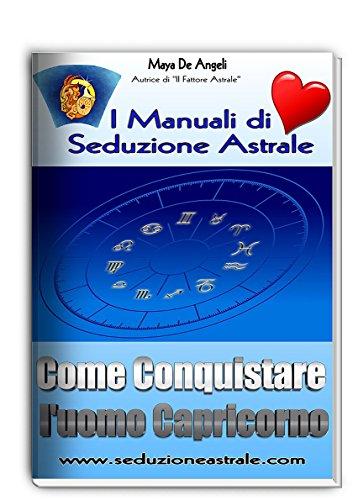Come Conquistare un Uomo Capricorno (Italian Edition)