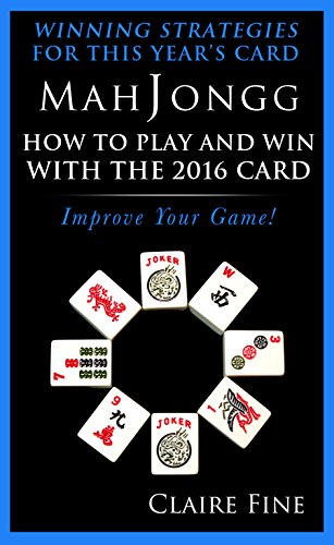 MahJongg: How to Play and Win with the 2016 Card (English Edition)