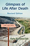 Glimpses of Life After Death: Revised Edition - Alpha Mahmoud Bah