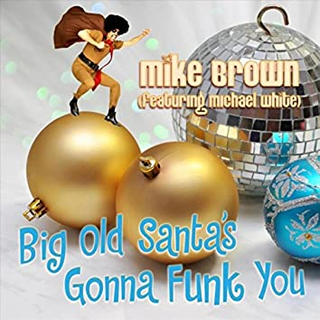 Big Old Santa's Gonna Funk You (feat. Michael White)