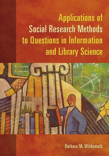 Download Applications of Social Research Methods to Questions in Information and Library Science 1591585031