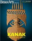 Kanak - L'art est une parole - Beaux Arts éditions - 23/10/2013
