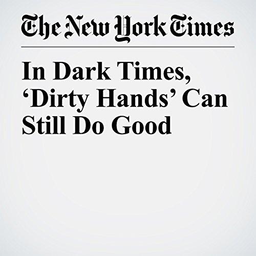 In Dark Times, 'Dirty Hands' Can Still Do Good copertina