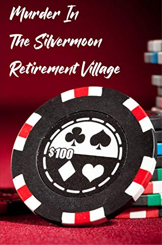 Murder In The Silvermoon Retirement Village: Murder Mystery (English Edition)