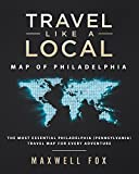 Travel Like a Local - Map of Philadelphia: The Most Essential Philadelphia (Pennsylvania) Travel Map for Every Adventure