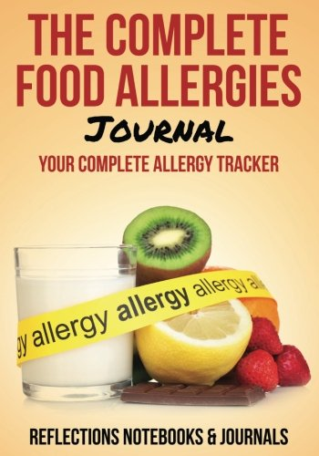 The Complete Food Allergies Journal: Your Complete Allergy Tracker