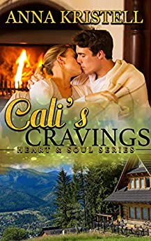 Cali's Cravings (Heart & Soul Series Book 3) by [Anna Kristell]