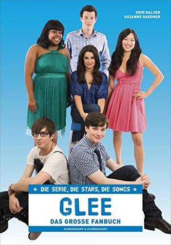 Glee - Das große Fanbuch: Die Serie, die Stars, die Songs