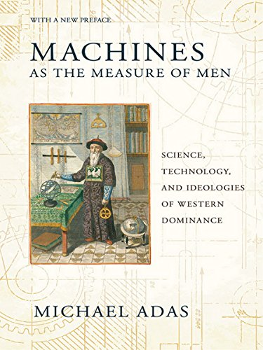 Machines as the Measure of Men: Science, Technology, and Ideologies of Western Dominance (Cornell Studies in Comparative