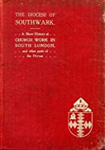 THE DIOCESE OF SOUTHWARK being A Short Account of the History, Character, and Needs of South London & other parts of the Diocese
