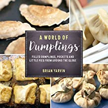 A World of Dumplings: Filled Dumplings, Pockets, and Little Pies from Around the Globe (Revised and Updated)