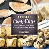 A World of Dumplings: Filled Dumplings, Pockets, and Little Pies from Around the Globe (Revised and...