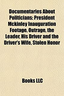 Documentaries about Politicians: President McKinley Inauguration Footage, Outrage, the Leader, His Driver and the Driver's...
