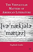 The Vernacular Matters of American Literature by Sieglinde Lemke(2009-12-18)