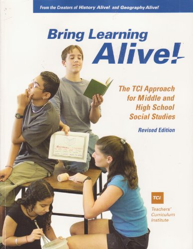Bring Learning Alive! The TCI Approach for Middle and High School Social Studies