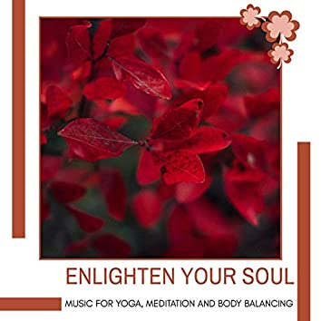 Enlighten Your Soul - Music For Yoga, Meditation And Body Balancing