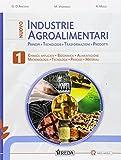 Nuovo industrie agroalimentari. Principi, tecnologie, trasformazioni, prodotti. Per gli Ist. tecnici e professionali. Con e-book. Con espansione online (Vol. 1)