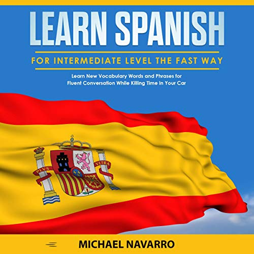 Learn Spanish for Intermediate Level the Fast Way cover art