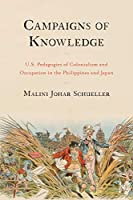 Campaigns of Knowledge: U.S. Pedagogies of Colonialism and Occupation in the Philippines and Japan (Asian American History and Culture)