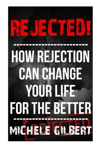 Rejected!: How Rejection Can Change Your Life For The Better (Listening Skills,Love Yourself,Negative Thinking,Personal Development Series)
