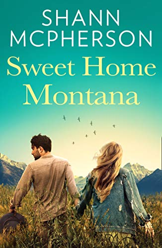 Sweet Home Montana: An emotional and uplifting feel good romance to curl up with by [Shann McPherson]