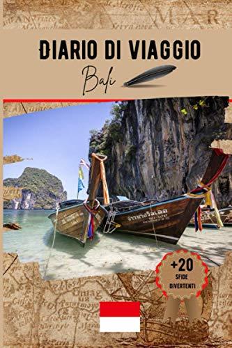 Diario di viaggio Bali: Un pratico quaderno di viaggio per preparare il vostro viaggio con il budget, itinerario, check list e 20 divertenti sfide.