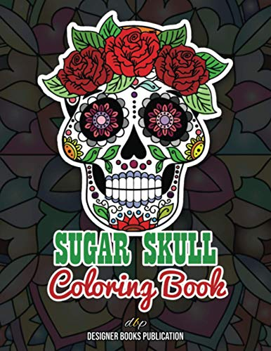 Sugar Skull Coloring Book: Amazing Large Skulls illustrations to color and easy patterns for Adults & Teens relaxation. Perfect Day of the Dead/Día de los Muertos Coloring Book