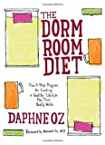 The Dorm Room Diet: The 8-Step Program for Creating a Healthy Lifestyle Plan That Really Works by Daphne Oz (2006-09-05)