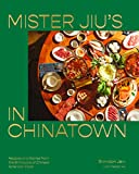 Mister Jiu s in Chinatown: Recipes and Stories from the Birthplace of Chinese American Food