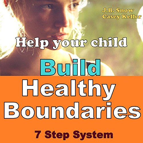 Help Your Child Build Healthy Boundaries: 7 Step System audiobook cover art