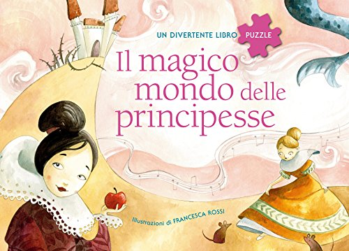 Il magico mondo delle principesse. Un divertente libro puzzle. Con App per tablet e smartphone