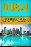 Dubai: The Best Of Dubai For Short Stay Travel