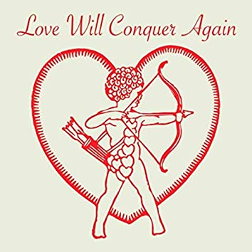 Love Will Conquer Again