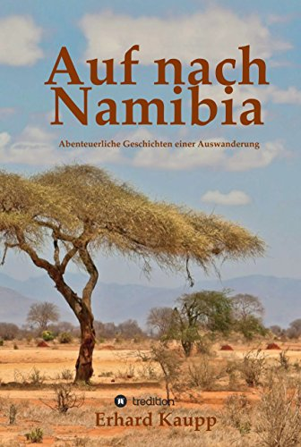 Auf nach Namibia: Abenteuerliche Geschichten einer Auswanderung