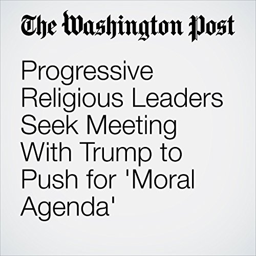 Progressive Religious Leaders Seek Meeting With Trump to Push for 'Moral Agenda' cover art