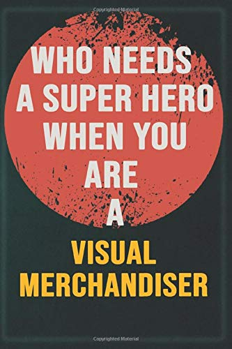 Who Needs A Super Hero When You Are A Visual Merchandiser: Cool Gift Notebook for A Visual Merchandiser: Boss, Coworkers, Colleagues, Friends - 120 ... Composition White Blank Lined, Matte Finish.